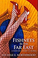 Fishnets In The Far East: Premium Hardcover Edition