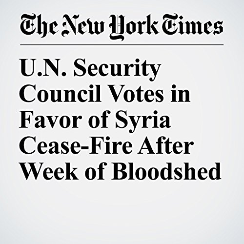 U.N. Security Council Votes in Favor of Syria Cease-Fire After Week of Bloodshed copertina