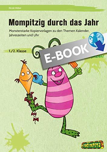 Mompitzig durch das Jahr: Monsterstarke Kopiervorlagen zu den Themen Kalende r, Jahreszeiten und Uhr (1. und 2. Klasse)