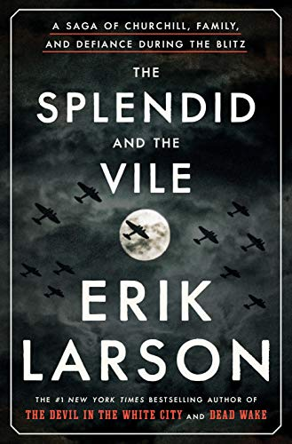 The Splendid and the Vile: A Saga of Churchill, Family, and Defiance During the Blitz by [Erik Larson]