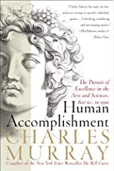 Human Accomplishment: The Pursuit of Excellence in the Arts and Sciences, 800 B.C. to 1950 Kindle Edition