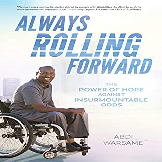 Always Rolling Forward     The Power of Hope Against Insurmountable Odds              By:                                                                                                                                 Abdi Warsame                               Narrated by:                                                                                                                                 Bill Franchuk                      Length: 5 hrs and 22 mins     Not rated yet     Overall 0.0