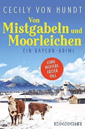 Von Mistgabeln und Moorleichen: Ein Bayern-Krimi (Lorie Pfeffer ermittelt, Band 1)