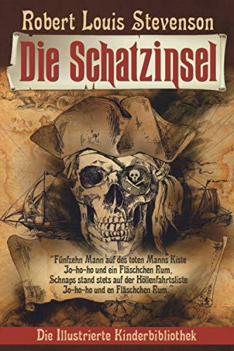 Die Schatzinsel: Treasure Island, Mit 80 Originalabbildungen (Die Illustrierte Kinderbibliothek, Band 1)