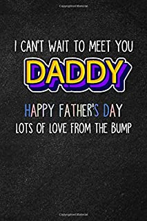 I Can't Wait To Meet You Daddy Lot's of Love From The Bump: Blank Lined Journal Father's Day Gift Notebook For New Dad