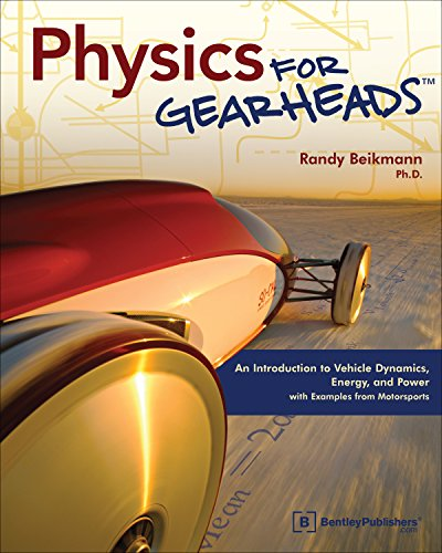 Compare Textbook Prices for Physics for Gearheads: An Introduction to Vehicle Dynamics, Energy, and Power - with Examples from Motorsports Illustrated Edition ISBN 9780837616155 by Randy Beikmann