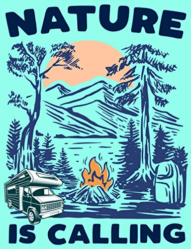 Nature Is Calling Camping Journal: RV and Camping Journal Logbook to Record Your Adventures, Camping Journal, RV Travel Journal,