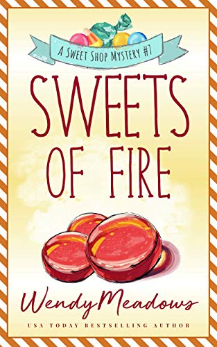 Sweets of Fire (Sweet Shop Mystery Book 7) by [Wendy Meadows]