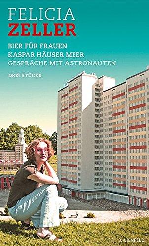 Bier für Frauen / Kaspar Häuser Meer / Gespräche mit Astronauten: Drei Stücke