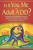 Is It You, Me, or Adult A.D.D.: Stopping the Rollar Coaster When Someone You Love Has Attention Deficit Disorder