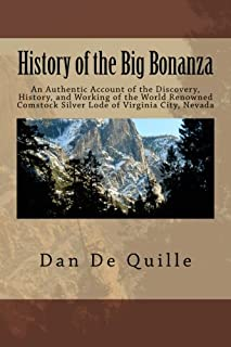 History of the Big Bonanza: An Authentic Account of the Discovery, History, and Working of the World Renowned Comstock Silver Lode of Virginia City, Nevada
