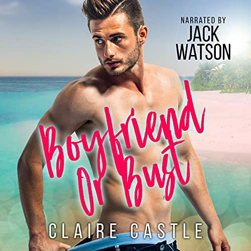 Boyfriend or Bust Audiobook By Claire Castle cover art
