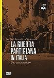 La guerra partigiana in Italia. Una storia militare...