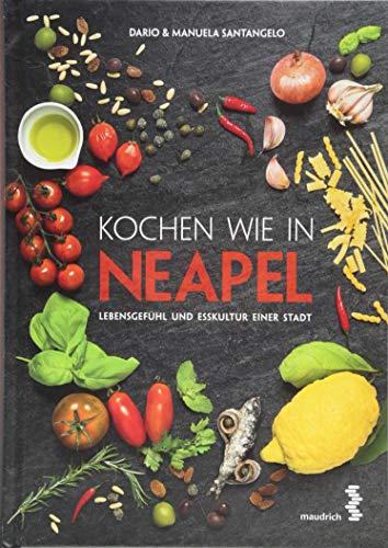 Kochen wie in Neapel: Lebensgefühl und Esskultur einer Stadt - nominiert für den Gourmand World Cookbook Award 2019