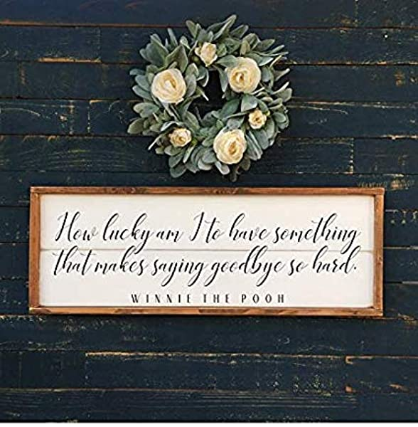 Framed Sign How Lucky I Am To Have Something That Makes Saying Goodbye So Hard Winnie The Pooh Quote
