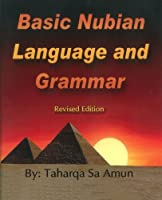 Basic Nubian Language and Grammar - Revised Edition