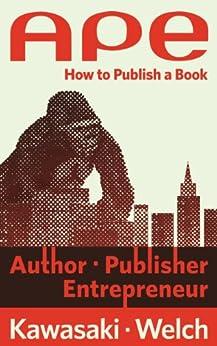 APE: Author, Publisher, Entrepreneur—How to Publish a Book (English Edition) von [Guy Kawasaki, Shawn Welch]