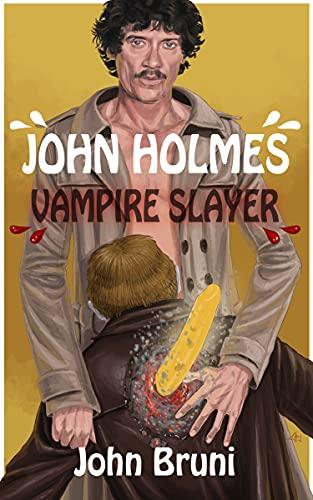 JOHN HOLMES, VAMPIRE SLAYER by [John Bruni]