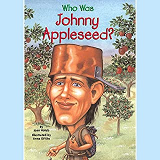 Who Was Johnny Appleseed?                   By:                                                                                                                                 Joan Holub                               Narrated by:                                                                                                                                 Kevin Pariseau                      Length: 42 mins     Not rated yet     Overall 0.0