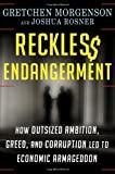 Image of Reckless Endangerment: How Outsized Ambition, Greed, and Corruption Led to Economic Armageddon
