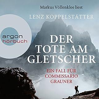 Der Tote am Gletscher     Ein Fall für Commissario Grauner              Autor:                                                                                                                                 Lenz Koppelstätter                               Sprecher:                                                                                                                                 Markus Völlenklee                      Spieldauer: 6 Std. und 55 Min.     132 Bewertungen     Gesamt 4,3