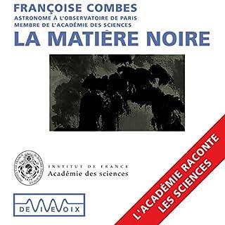 La matière noire                   De :                                                                                                                                 Françoise Combes                               Lu par :                                                                                                                                 Françoise Combes                      Durée : 1 h et 8 min     10 notations     Global 4,2