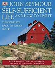The Self-Sufficient Life and How to Live It by John Seymour (2009-08-17)