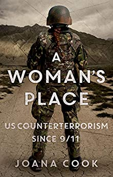 A Woman's Place: US Counterterrorism Since 9/11 by [Joana Cook]