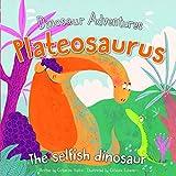 Plateosaurus: The Selfish Dinosaur (Dinosaur Adventures)