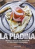 La piadina. Segreti e ricette per preparare la vera piadina romagnola (