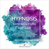 Hypnosis for Rapid Weight Loss and Deep Sleep: Lose Weight Effortlessly, Fall Asleep Instantly, Overcome Anxiety and Boost Self-Esteem Through Hypnotherapy, Guided Meditations and Affirmations