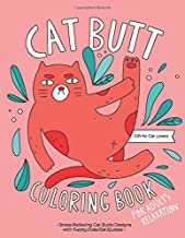Cat Butt Coloring Book: A Hilarious Fun Coloring Gift Book for Cat Lovers & Adults Relaxation with Stress Relieving Cat Butts Designs and Funny Cute Cat Quotes PDF