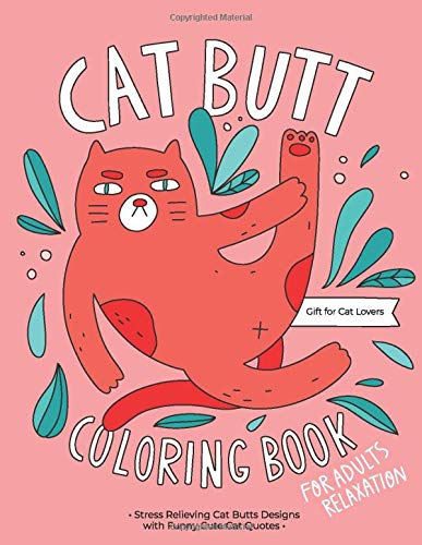 Cat Butt Coloring Book: A Hilarious Fun Coloring Gift Book for Cat Lovers & Adults Relaxation with Stress Relieving Cat Butts Designs and Funny Cute Cat Quotes