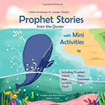Prophet Stories from the Quran with Mini Activities: A Brief Introduction for Younger Children including Prophet Adam, Nuh, Ibrahim, Yusuf, Musa, Sulaiman, and Yunus (Prophet Story Series)