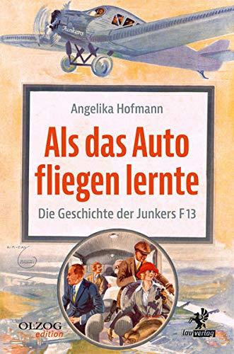 Als das Auto fliegen lernte: Die Geschichte der Junkers F 13