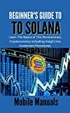 BEGINNERS GUIDE TO SOLANA: Learn The Basics of This Revolutionary Cryptocurrency including Insight into Investment Procedures