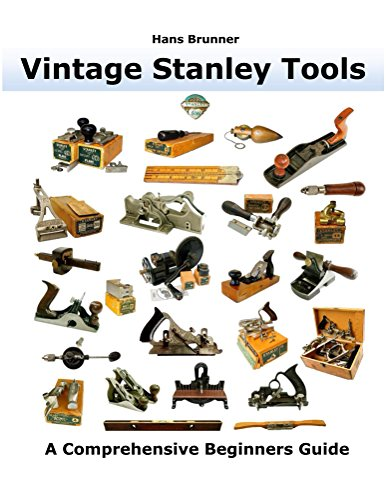 Vintage Stanley Tools: A Comprehensive Beginners Guide (English Edition)