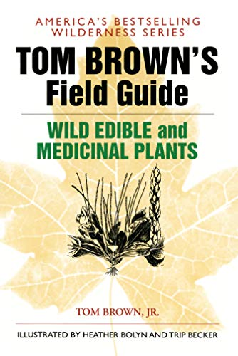 Tom Brown's Field Guide to Wild Edible and Medicinal Plants: The Key to Nature's Most Useful Secrets