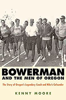 Bowerman and the Men of Oregon  The Story of Oregon s Legendary Coach and Nike s Cofounder