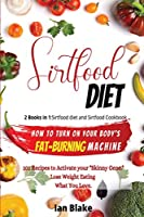 SIRT DIET 2 Books in 1: SIRTFOOD DIET: 2 books in 1: Sirtfood diet and Sirtfood Cookbook. How to Turn On Your Body's Fat-Burning Machine. 101 Recipes to Activate your Skinny Gene. Lose Weight Eating What You Love.