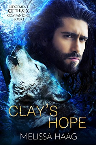 Book: Clay's Hope - Judgement of the Six Companion Series, Book 1 by Melissa Haag