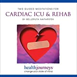 Guided Meditations for Cardiac ICU and Rehab- Guided Imagery to Accelerate Healing, Reduce Pain, and Promote Healthy, New Habits