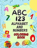 Alphabet And Numbers Coloring Book For Kids ages 2-8: ABC Coloring Book and 123 Coloring Book for Kids Toddlers 2-8 years Early Learning Book