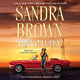 Texas! Lucky     A Novel              By:                                                                                                                                 Sandra Brown                               Narrated by:                                                                                                                                 Coleen Marlo                      Length: 7 hrs and 15 mins     314 ratings     Overall 4.1