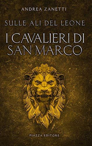 I cavalieri di San Marco. Sulle ali del leone