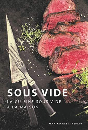 Sous Vide: La Cuisine Sous Vide à la Maison