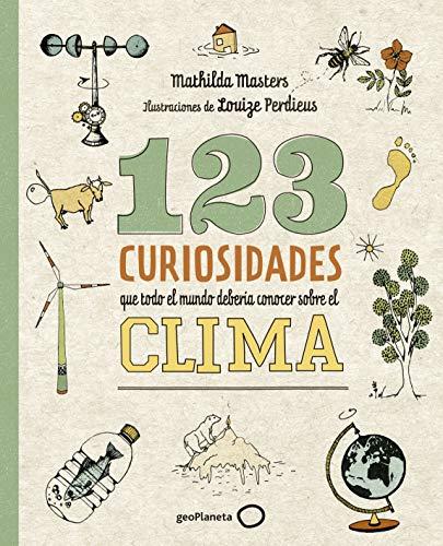 123 curiosidades que todo el mundo debería conocer sobre el clima: Ilustraciones de Louize Perdieus (Ilustrados)