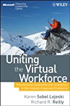 Uniting the Virtual Workforce: Transforming Leadership and Innovation in the Globally Integrated Enterprise (Microsoft Executive Leadership Series Book 2)