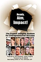 Ready, Aim, Impact! The Expert Insights System for Entrepreneurial Success Kindle Edition
