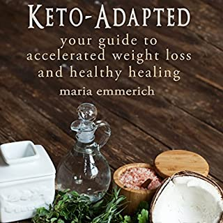Keto-Adapted                   By:                                                                                                                                 Maria Emmerich                               Narrated by:                                                                                                                                 Satauna Howery                      Length: 10 hrs     355 ratings     Overall 4.4
